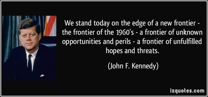 1634939998-quote-we-stand-today-on-the-edge-of-a-new-frontier-the-frontier-of-the-1960-s-a-frontier-of-unknown-john-f-kennedy-100775.jpg