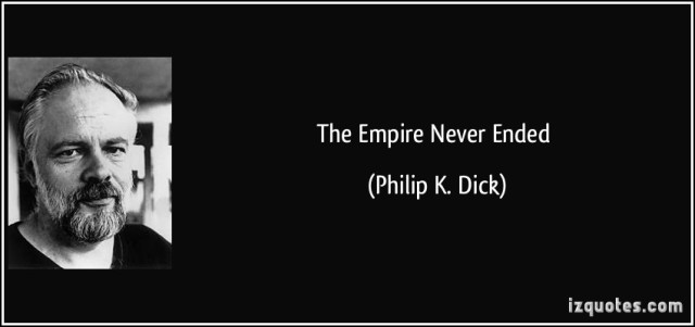 quote-the-empire-never-ended-philip-k-dick-224187.jpg